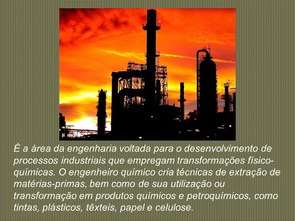 É a área da engenharia voltada para o desenvolvimento de processos industriais que empregam transformações físico-químicas.