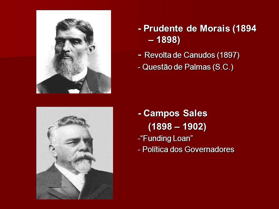- Revolta de Canudos (1897) - Prudente de Morais (1894 – 1898)