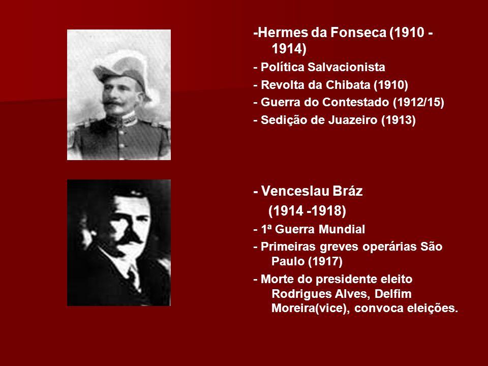 -Hermes da Fonseca (1910 -1914) - Venceslau Bráz (1914 -1918)