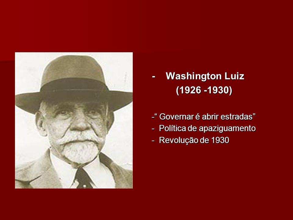 - Washington Luiz (1926 -1930) - Governar é abrir estradas