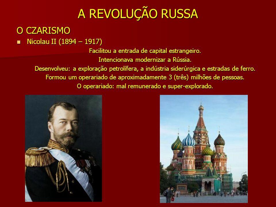 A REVOLUÇÃO RUSSA O CZARISMO Nicolau II (1894 – 1917)