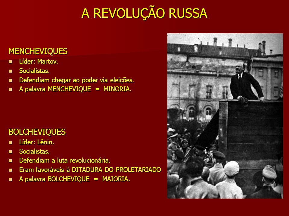 A REVOLUÇÃO RUSSA MENCHEVIQUES BOLCHEVIQUES Líder: Martov.