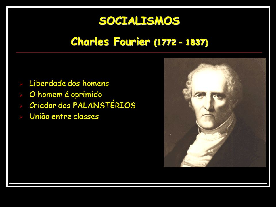 SOCIALISMOS Charles Fourier (1772 – 1837)