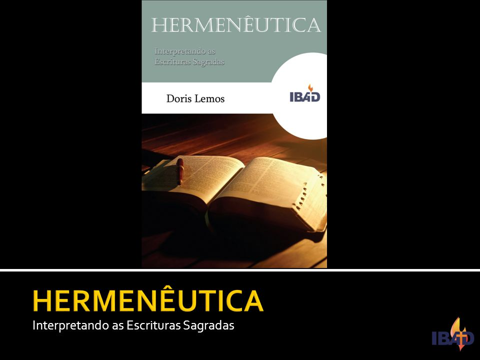 HERMENÊUTICA Interpretando as Escrituras Sagradas