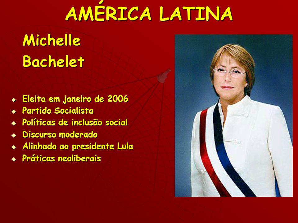 AMÉRICA LATINA Michelle Bachelet Eleita em janeiro de 2006