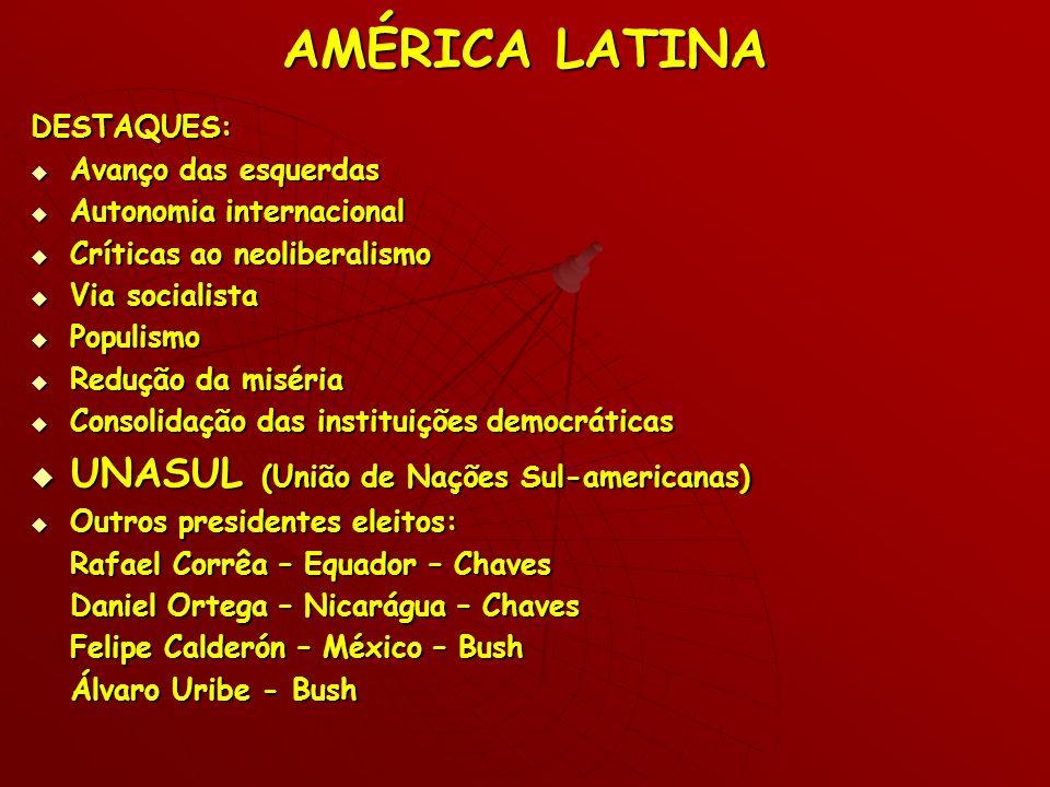 AMÉRICA LATINA UNASUL (União de Nações Sul-americanas) DESTAQUES: