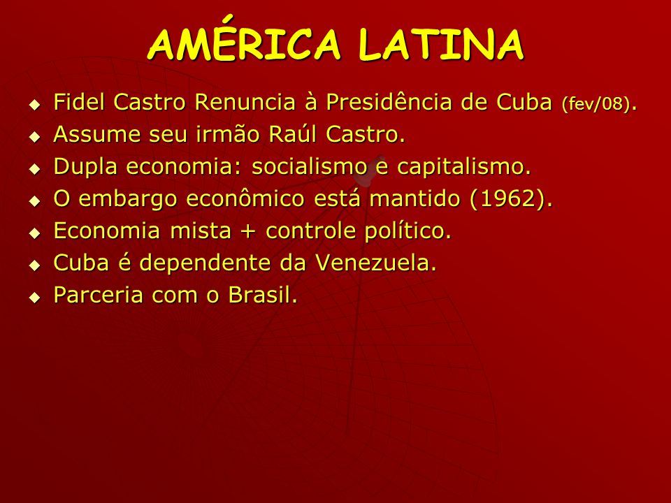 AMÉRICA LATINA Fidel Castro Renuncia à Presidência de Cuba (fev/08).