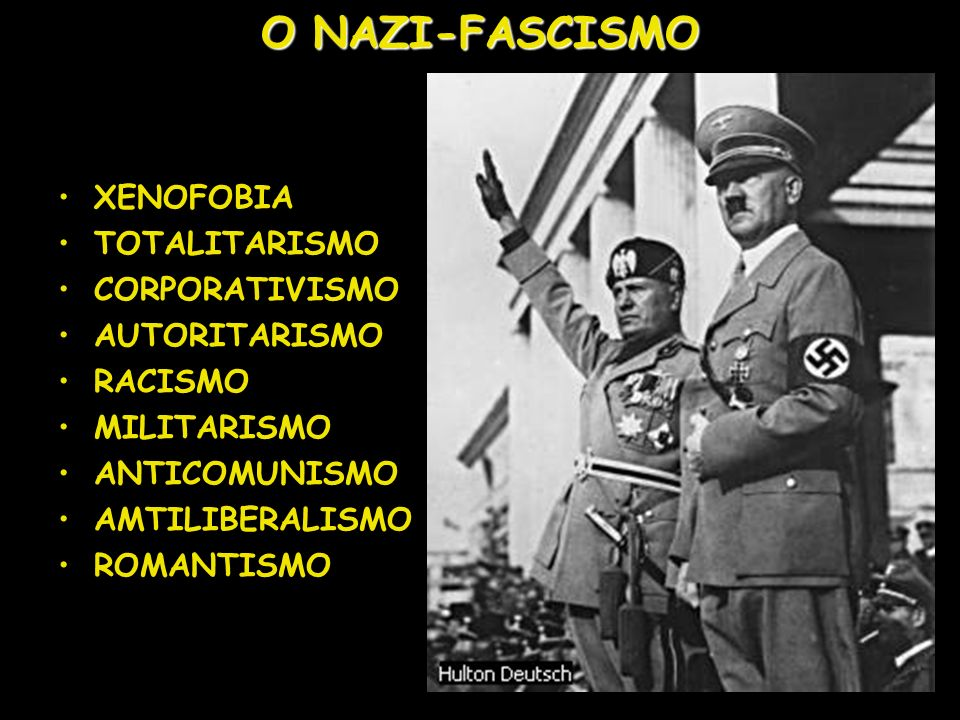 O NAZI-FASCISMO XENOFOBIA TOTALITARISMO CORPORATIVISMO AUTORITARISMO