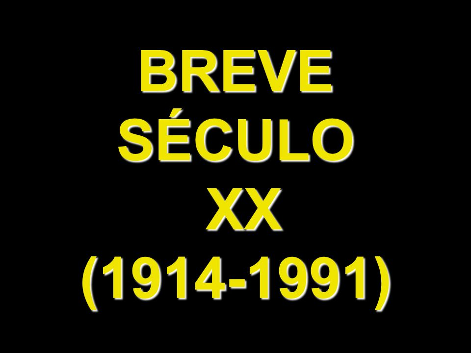BREVE SÉCULO XX (1914-1991)