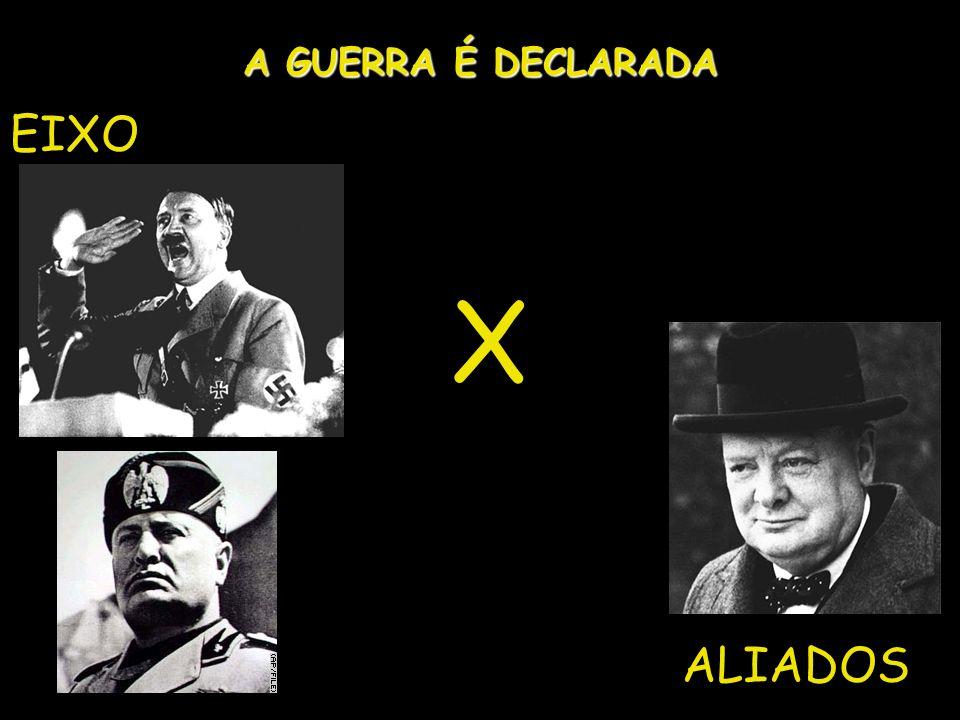 A GUERRA É DECLARADA EIXO X ALIADOS