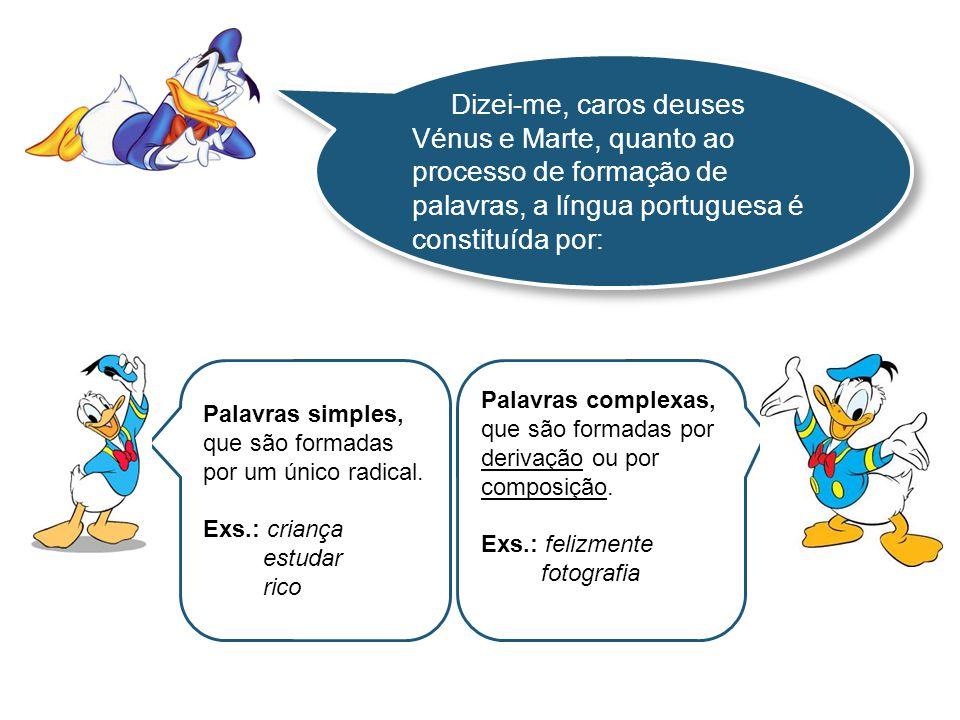 Dizei-me, caros deuses Vénus e Marte, quanto ao processo de formação de palavras, a língua portuguesa é constituída por: