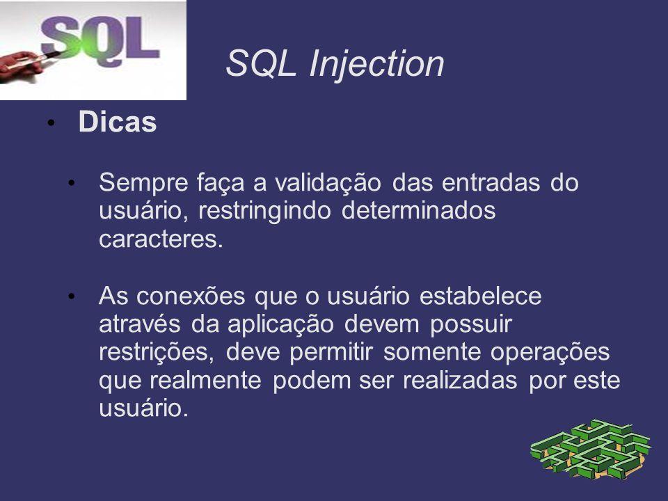 SQL InjectionDicas. Sempre faça a validação das entradas do usuário, restringindo determinados caracteres.
