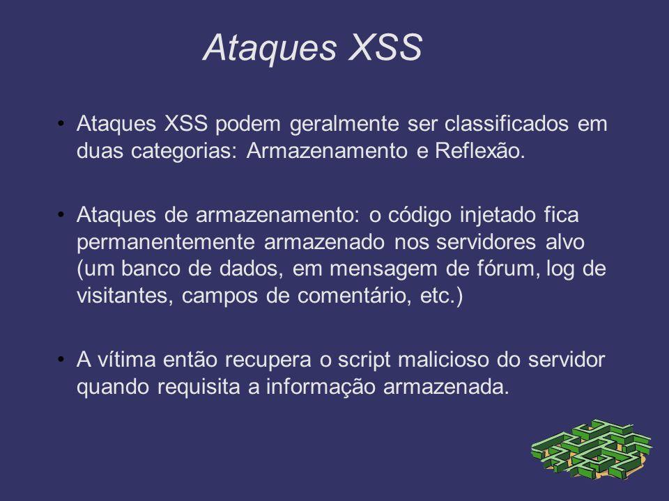 Ataques XSS Ataques XSS podem geralmente ser classificados em duas categorias: Armazenamento e Reflexão.