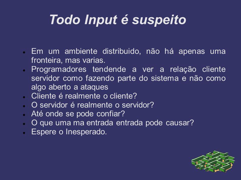 Todo Input é suspeito Em um ambiente distribuido, não há apenas uma fronteira, mas varias.