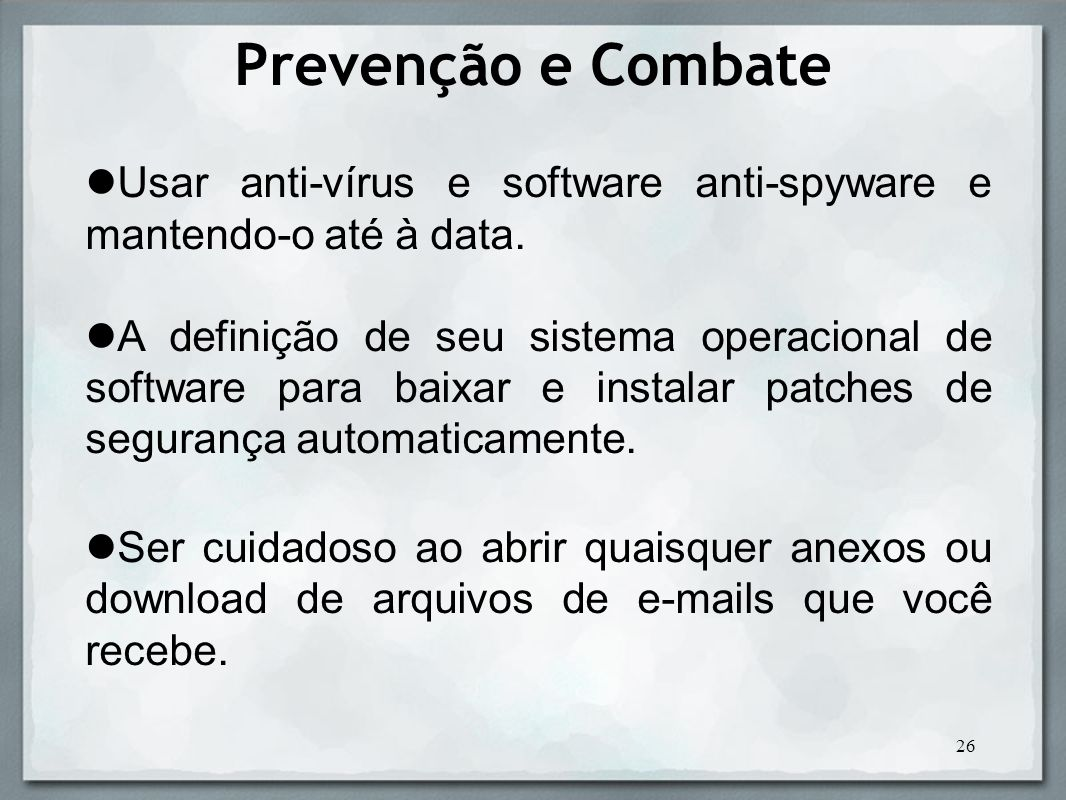 Prevenção e Combate Usar anti-vírus e software anti-spyware e mantendo-o até à data.