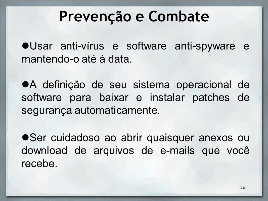 Prevenção e CombateUsar anti-vírus e software anti-spyware e mantendo-o até à data.
