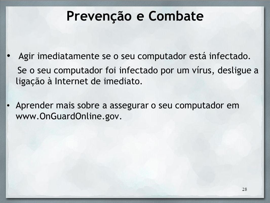 Prevenção e Combate Agir imediatamente se o seu computador está infectado.