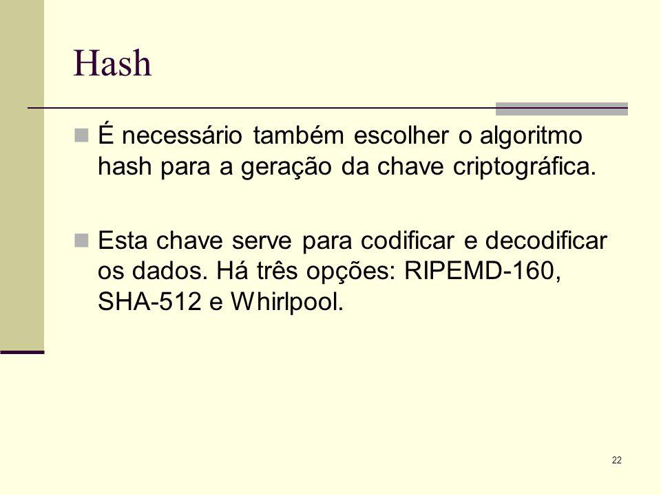 Hash É necessário também escolher o algoritmo hash para a geração da chave criptográfica.