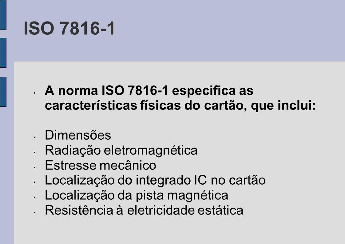 ISO 7816-1 A norma ISO 7816-1 especifica as características físicas do cartão, que inclui: Dimensões.