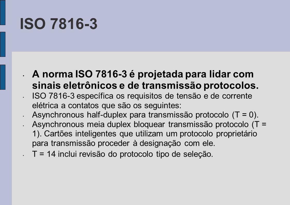 ISO 7816-3 A norma ISO 7816-3 é projetada para lidar com sinais eletrônicos e de transmissão protocolos.