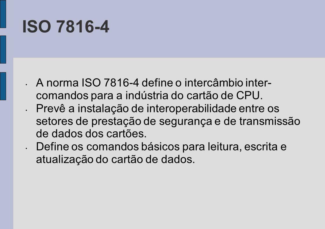 ISO 7816-4 A norma ISO 7816-4 define o intercâmbio inter-comandos para a indústria do cartão de CPU.