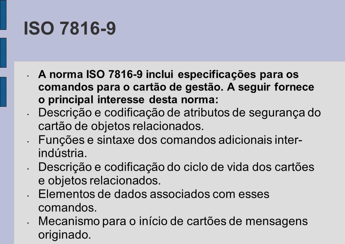 ISO 7816-9 A norma ISO 7816-9 inclui especificações para os comandos para o cartão de gestão. A seguir fornece o principal interesse desta norma: