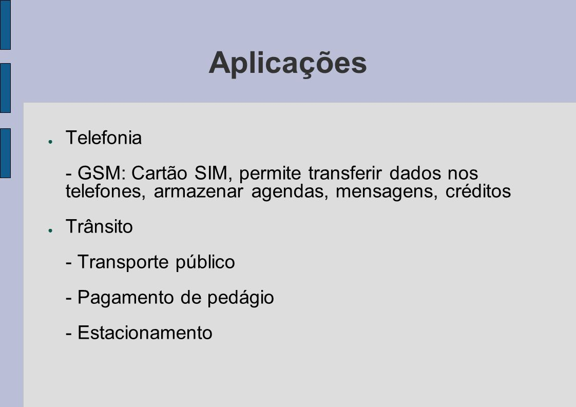 AplicaçõesTelefonia. - GSM: Cartão SIM, permite transferir dados nos telefones, armazenar agendas, mensagens, créditos.