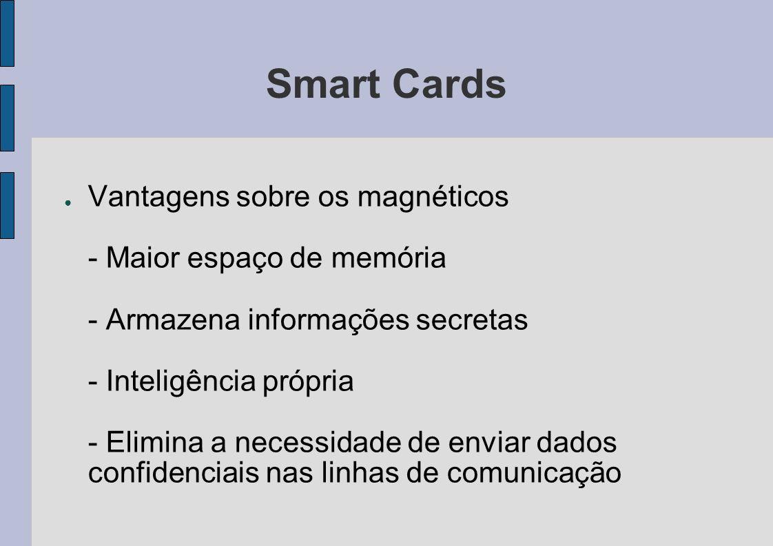 Smart Cards Vantagens sobre os magnéticos - Maior espaço de memória