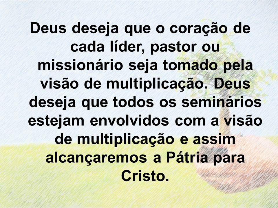 Deus deseja que o coração de cada líder, pastor ou missionário seja tomado pela visão de multiplicação.