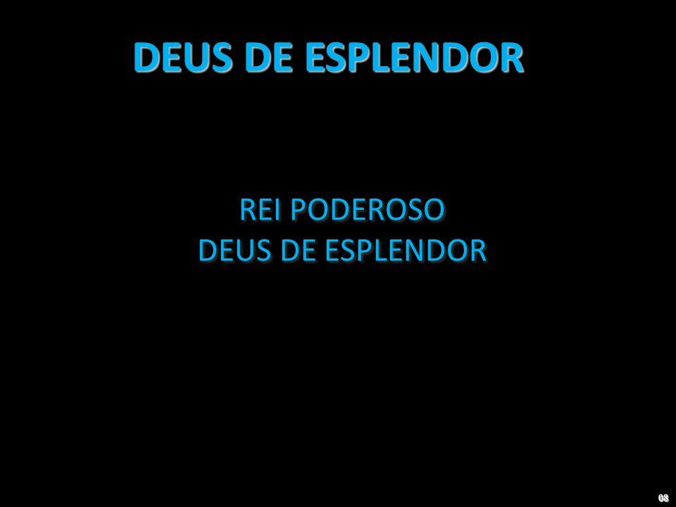 DEUS DE ESPLENDOR REI PODEROSO DEUS DE ESPLENDOR 08