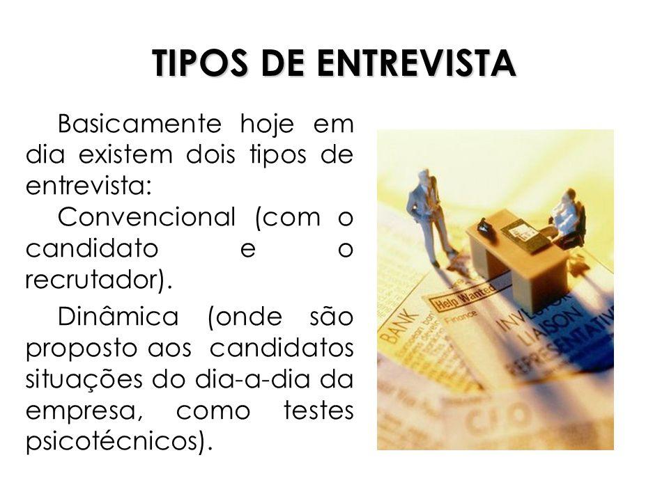 TIPOS DE ENTREVISTA Basicamente hoje em dia existem dois tipos de entrevista: Convencional (com o candidato e o recrutador).