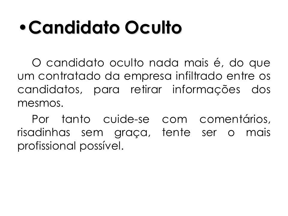 Candidato Oculto O candidato oculto nada mais é, do que um contratado da empresa infiltrado entre os candidatos, para retirar informações dos mesmos.