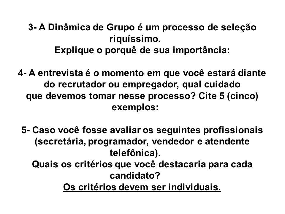 3- A Dinâmica de Grupo é um processo de seleção riquíssimo.