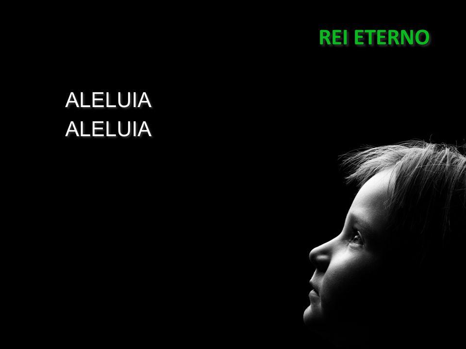 REI ETERNO ALELUIA 04