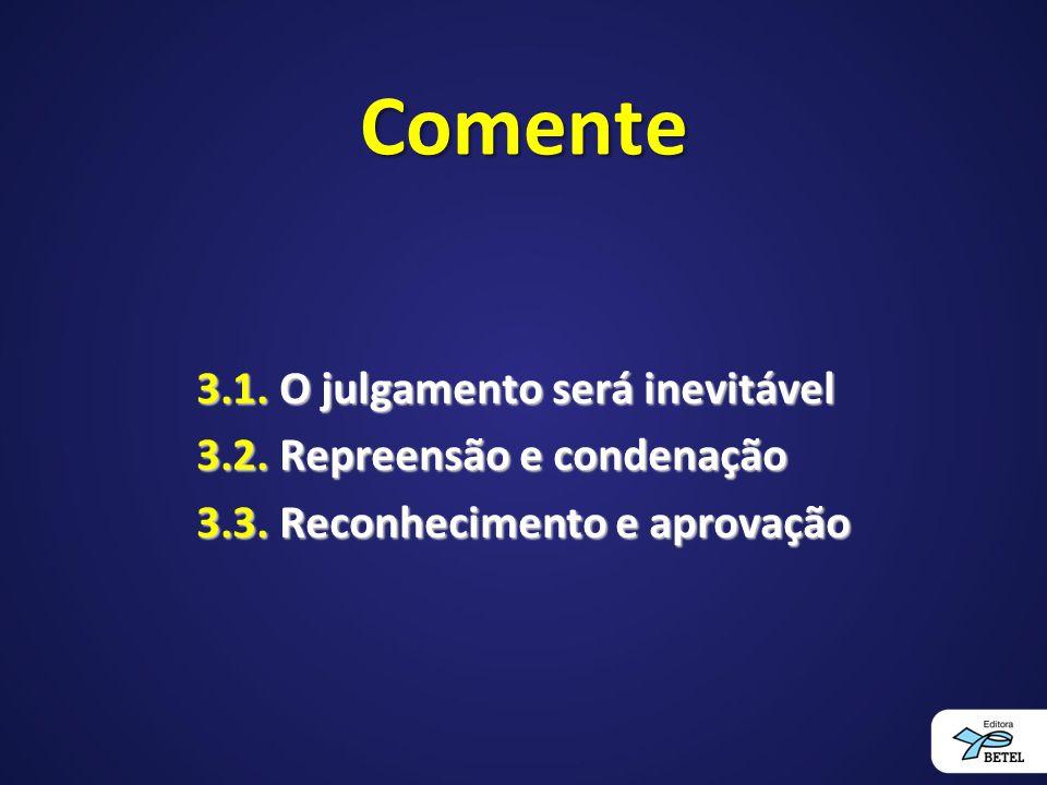 Comente 3.1. O julgamento será inevitável 3.2. Repreensão e condenação