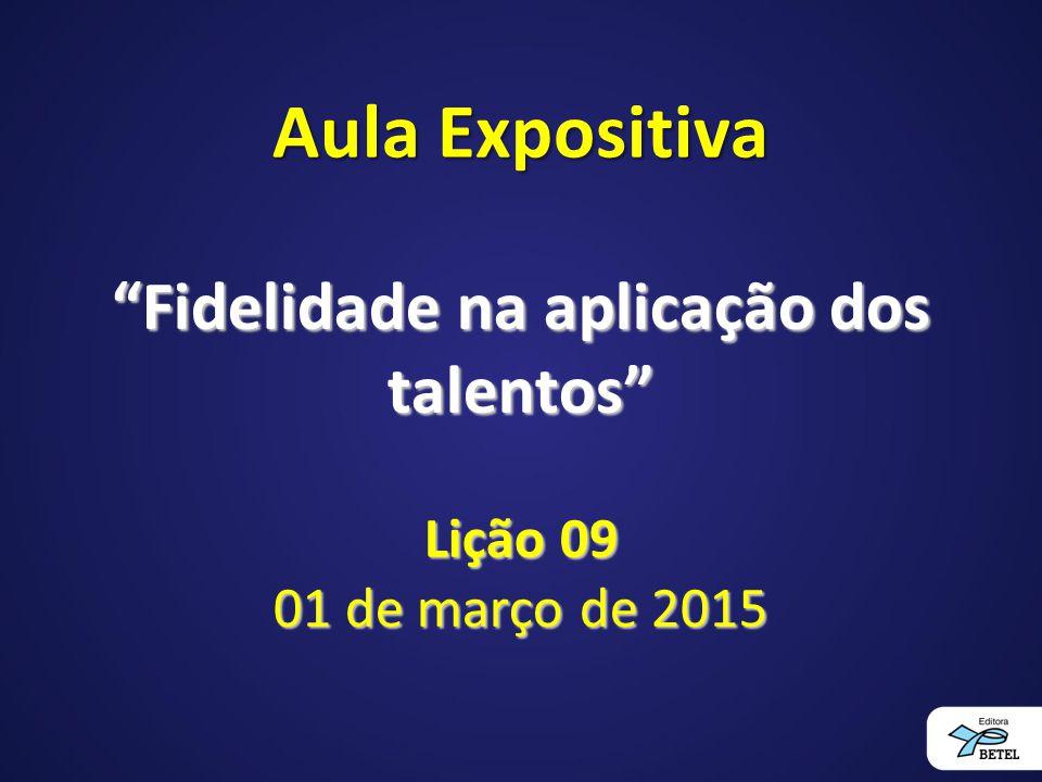 Fidelidade na aplicação dos talentos Lição 09 01 de março de 2015