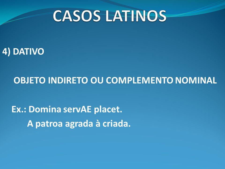 CASOS LATINOS 4) DATIVO OBJETO INDIRETO OU COMPLEMENTO NOMINAL