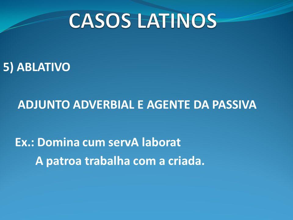 CASOS LATINOS 5) ABLATIVO ADJUNTO ADVERBIAL E AGENTE DA PASSIVA