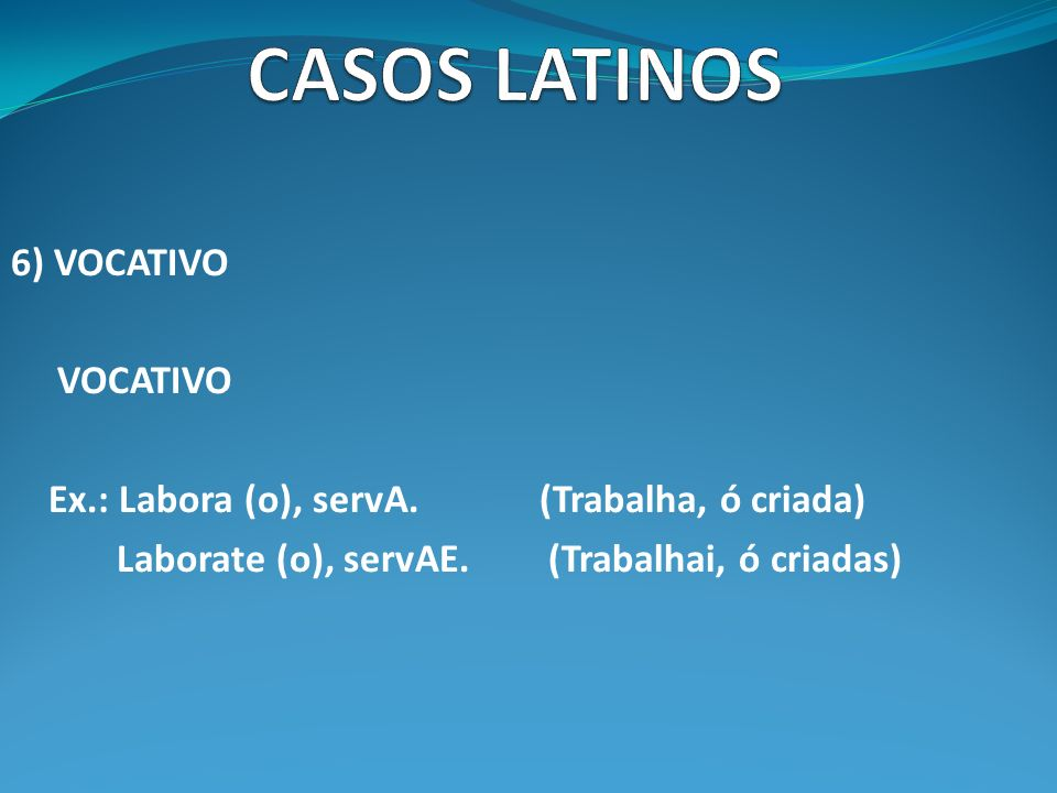 CASOS LATINOS 6) VOCATIVO VOCATIVO