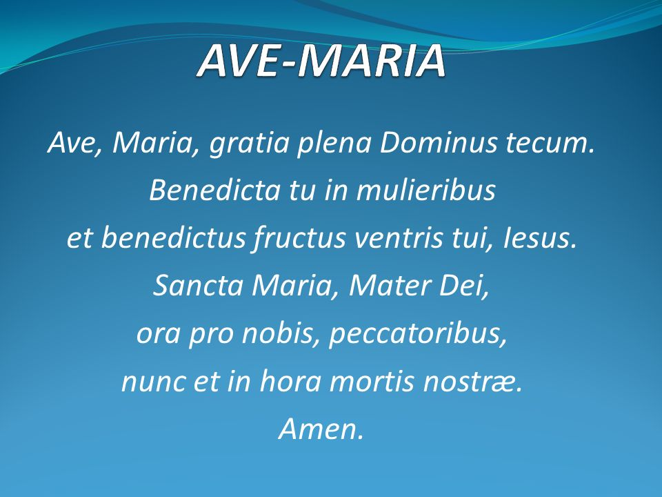 AVE-MARIA Ave, Maria, gratia plena Dominus tecum.