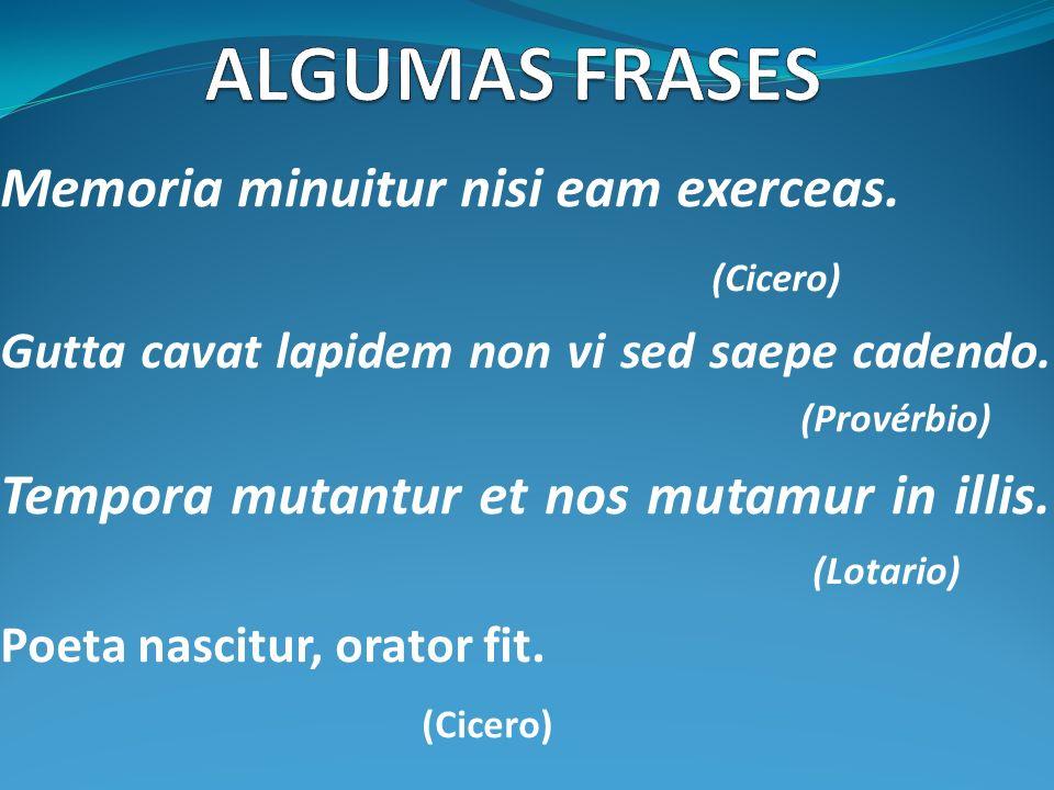 ALGUMAS FRASES Memoria minuitur nisi eam exerceas. (Cicero)