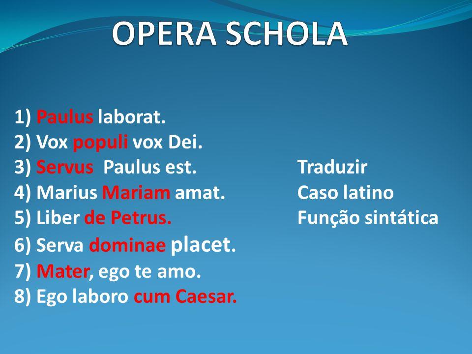 OPERA SCHOLA 1) Paulus laborat. 2) Vox populi vox Dei.