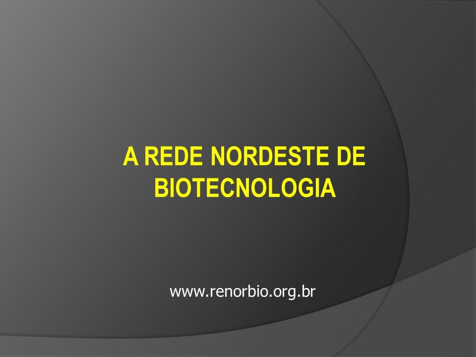 A REDE NORDESTE DE BIOTECNOLOGIA