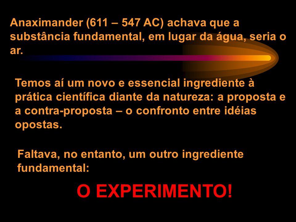 Anaximander (611 – 547 AC) achava que a substância fundamental, em lugar da água, seria o ar.