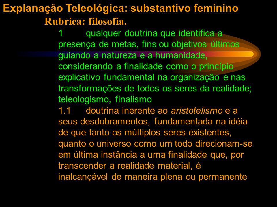 Explanação Teleológica: substantivo feminino Rubrica: filosofia.
