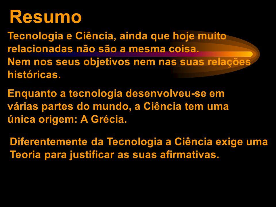 Resumo Tecnologia e Ciência, ainda que hoje muito relacionadas não são a mesma coisa. Nem nos seus objetivos nem nas suas relações históricas.