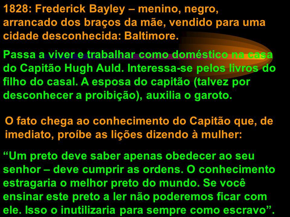 1828: Frederick Bayley – menino, negro, arrancado dos braços da mãe, vendido para uma cidade desconhecida: Baltimore.