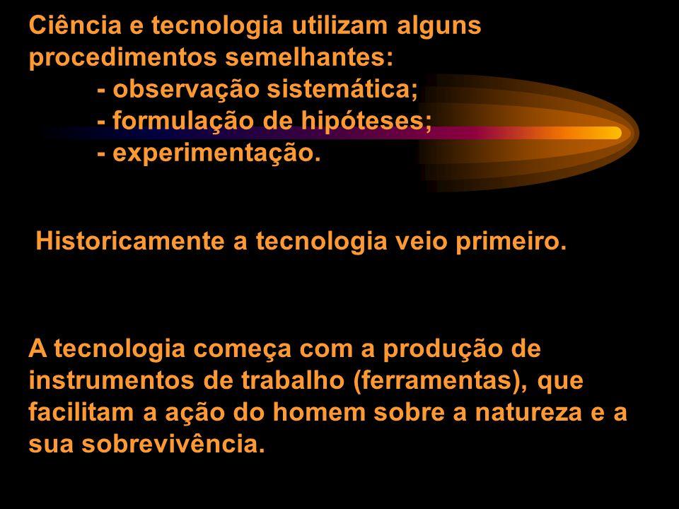Ciência e tecnologia utilizam alguns procedimentos semelhantes: