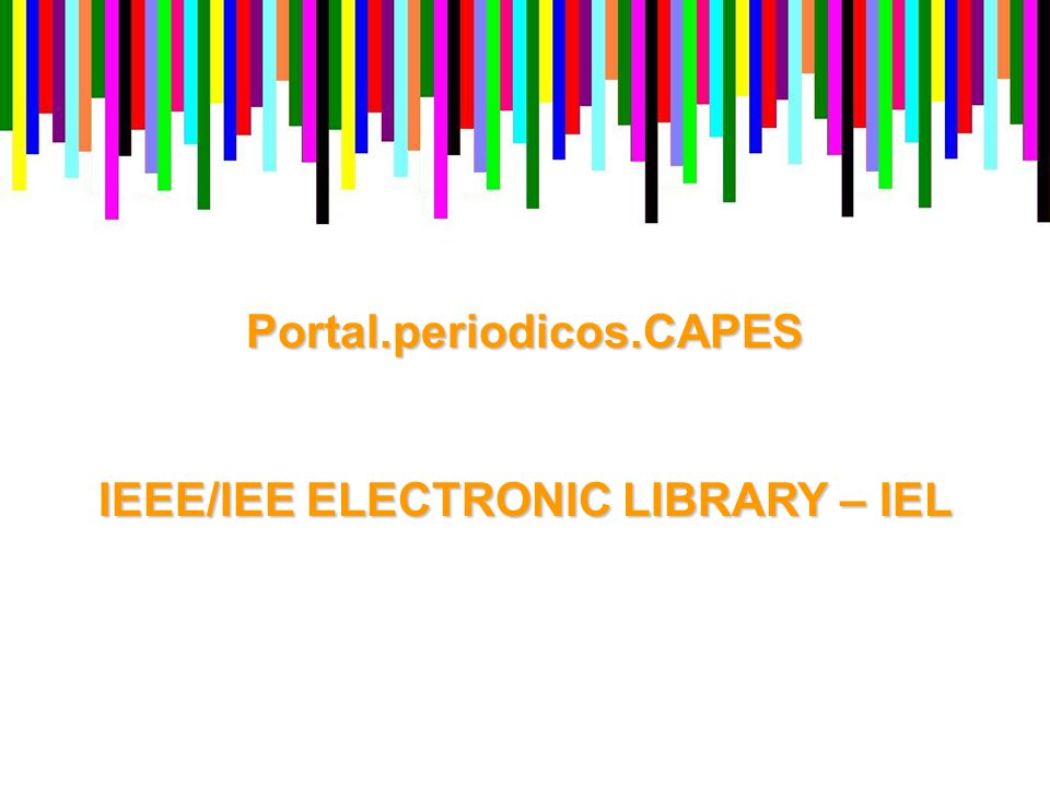 Portal.periodicos.CAPES IEEE/IEE ELECTRONIC LIBRARY – IEL