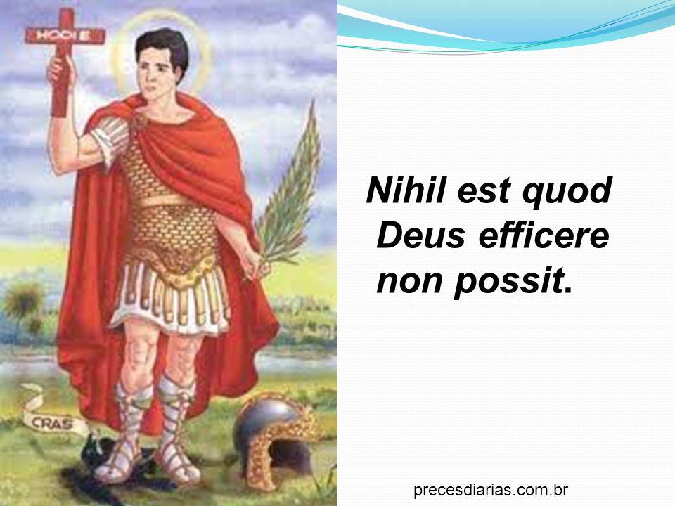 Nihil est quod Deus efficere non possit. precesdiarias.com.br